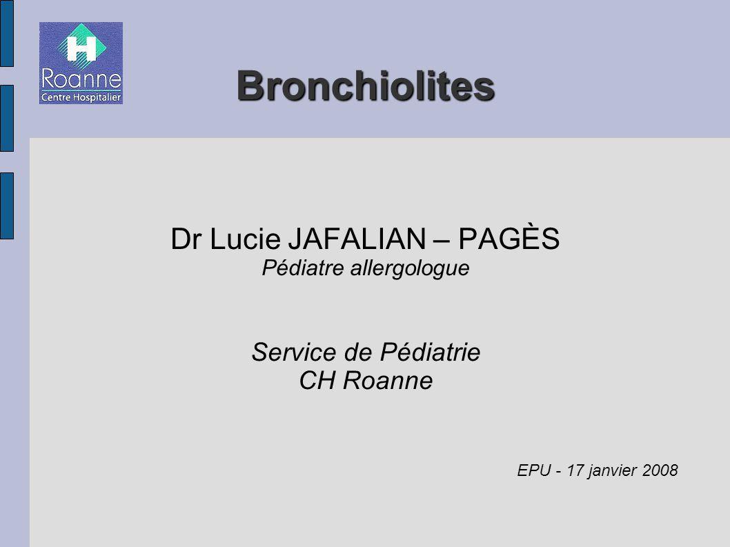 Bronchiolites Dr Lucie JAFALIAN – PAGÈS Pédiatre allergologue Service de Pédiatrie CH Roanne EPU - 17 janvier 2008