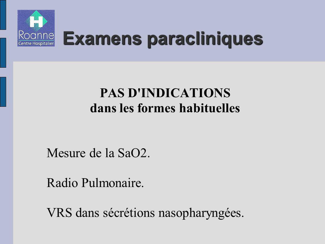 Examens paracliniques PAS D INDICATIONS dans les formes habituelles Mesure de la SaO2.