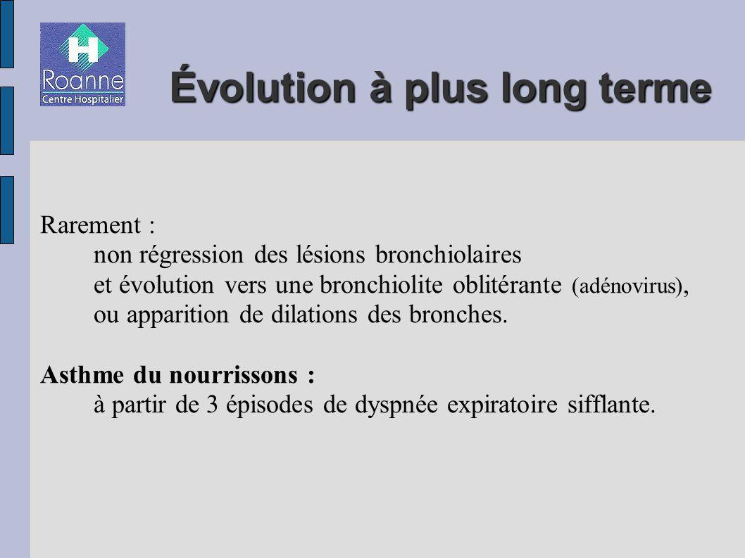 Évolution à plus long terme Rarement : non régression des lésions bronchiolaires et évolution vers une bronchiolite oblitérante (adénovirus), ou apparition de dilations des bronches.