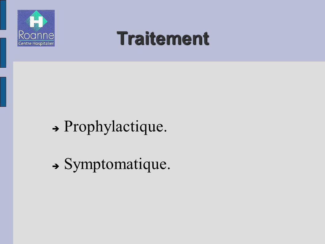 Traitement Prophylactique. Symptomatique.