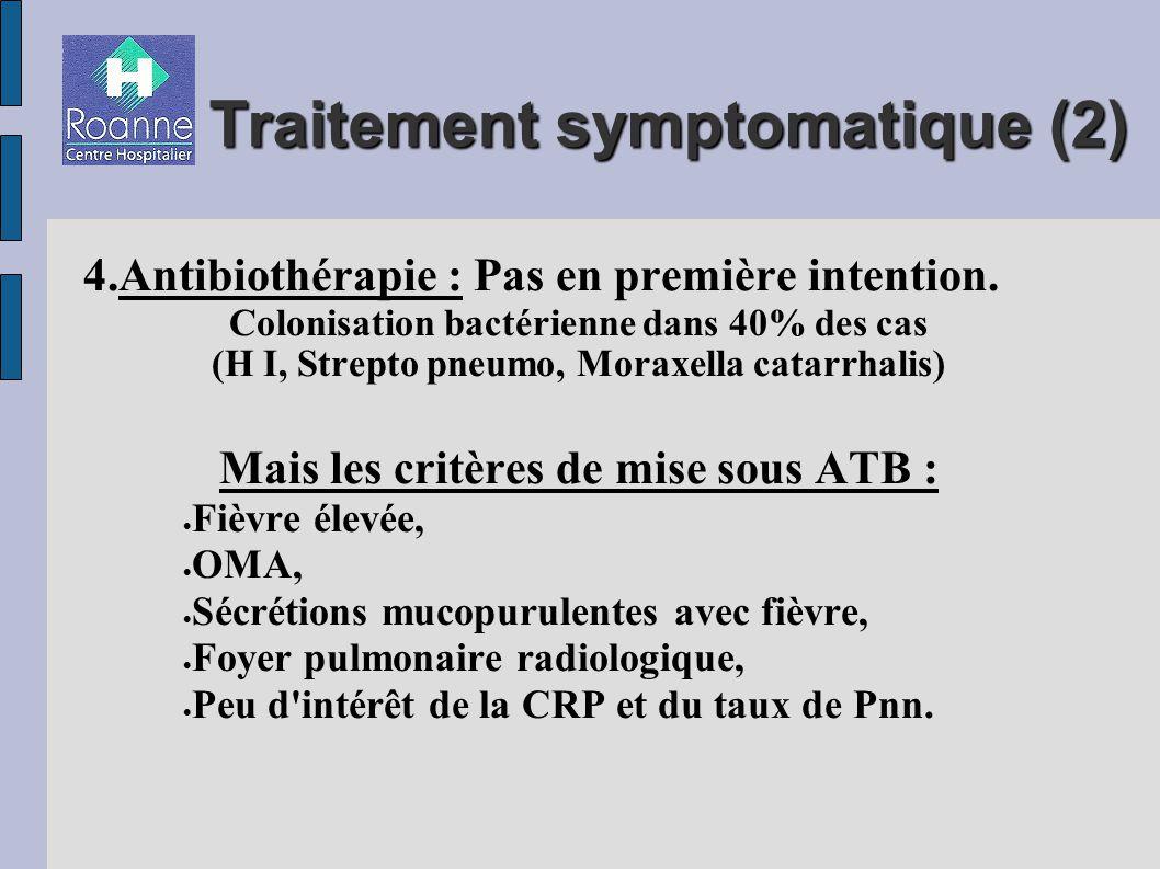 Traitement symptomatique (2) 4.Antibiothérapie : Pas en première intention.