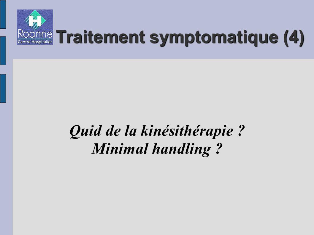 Traitement symptomatique (4) Quid de la kinésithérapie ? Minimal handling ?