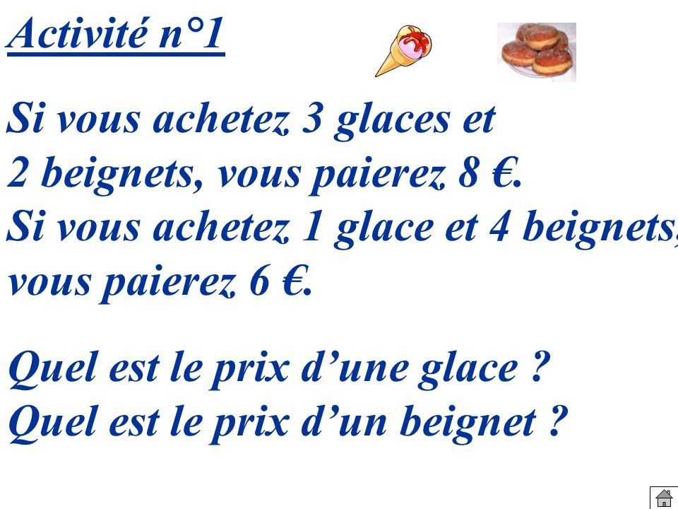 Vérification : 2,5 + 3 2= 5+ 6 =11 2 4 2,5+ 2=10+ 2= 12 Deux jus dorange et trois chocolats pour la somme de 11.