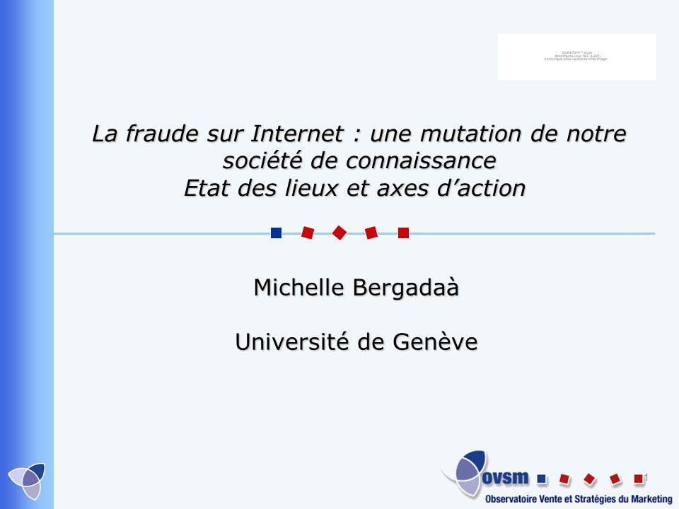 1 La fraude sur Internet : une mutation de notre société de connaissance Etat des lieux et axes daction La fraude sur Internet : une mutation de notre