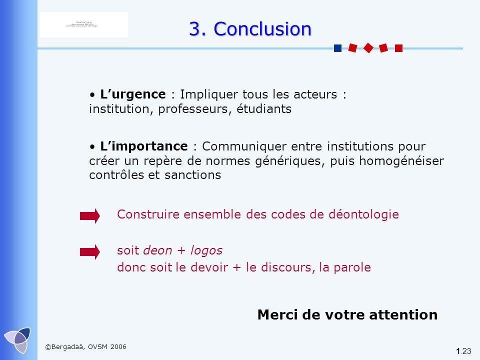 ©Bergadaà, OVSM 2006 1.23 3. Conclusion Lurgence : Impliquer tous les acteurs : institution, professeurs, étudiants Limportance : Communiquer entre in