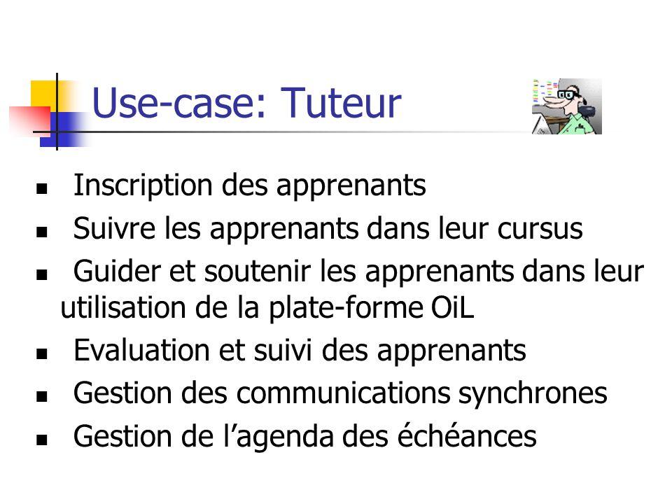 Use-case: Tuteur Inscription des apprenants Suivre les apprenants dans leur cursus Guider et soutenir les apprenants dans leur utilisation de la plate