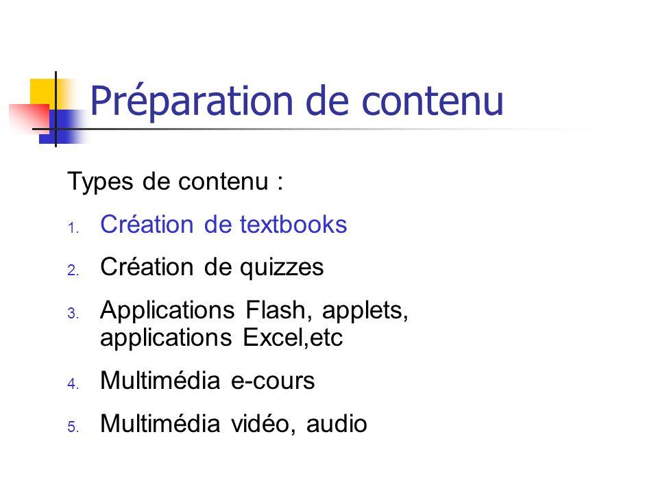 Préparation de contenu Types de contenu : 1. Création de textbooks 2. Création de quizzes 3. Applications Flash, applets, applications Excel,etc 4. Mu