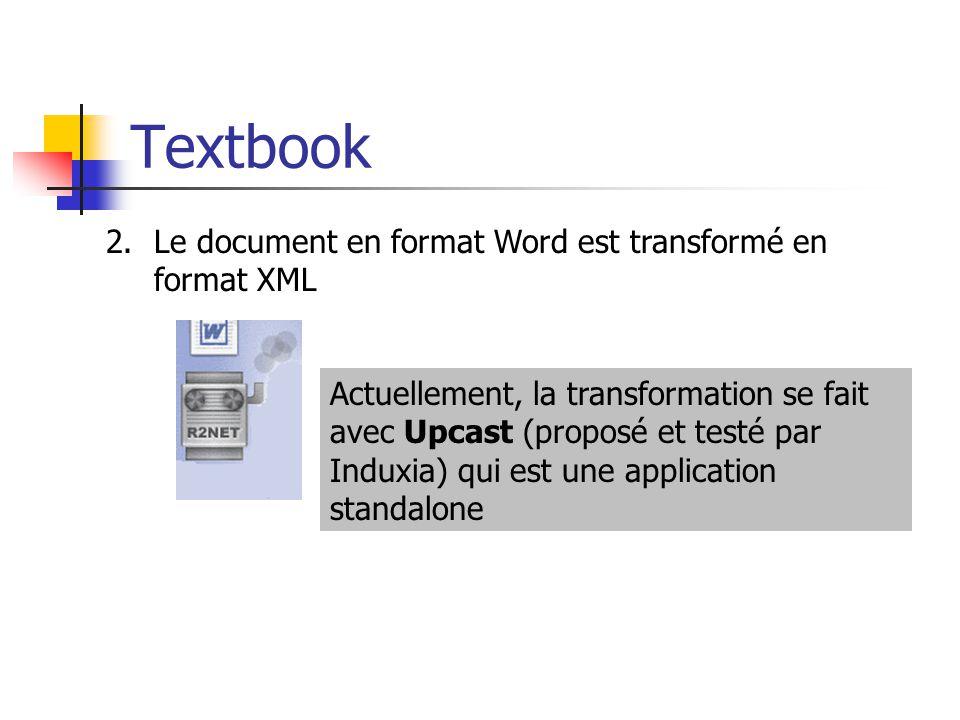 Textbook Actuellement, la transformation se fait avec Upcast (proposé et testé par Induxia) qui est une application standalone 2.Le document en format