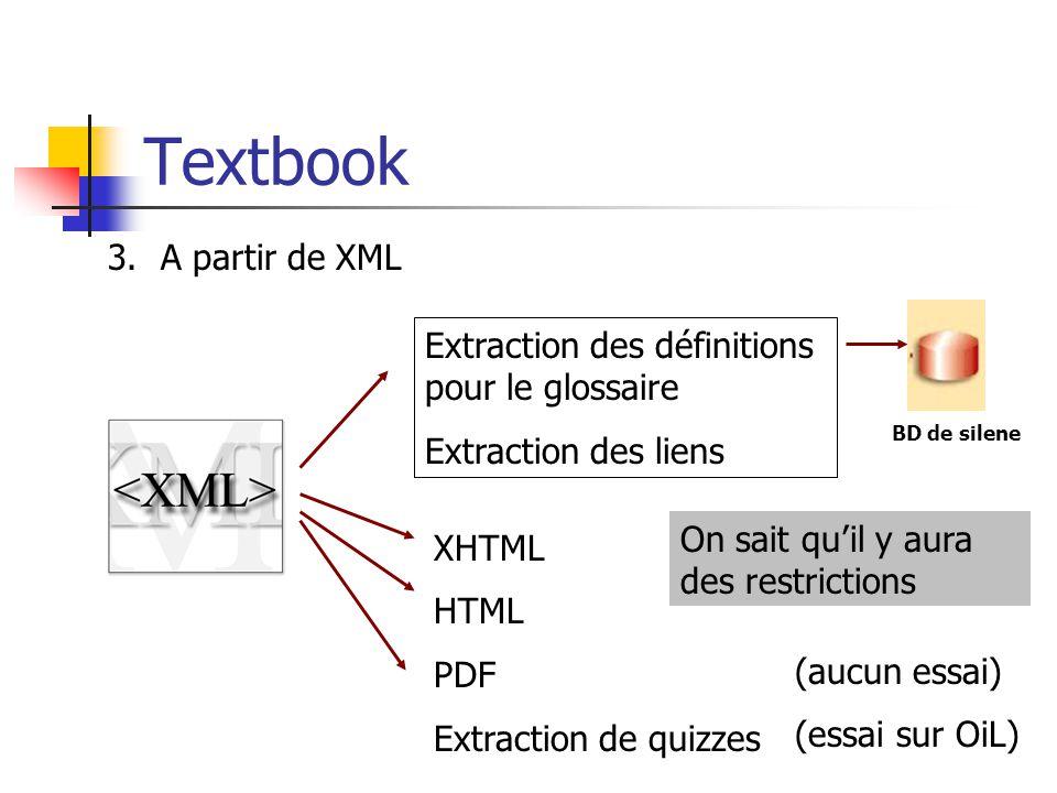 Textbook 3.A partir de XML Extraction des définitions pour le glossaire Extraction des liens XHTML HTML PDF Extraction de quizzes (aucun essai) (essai