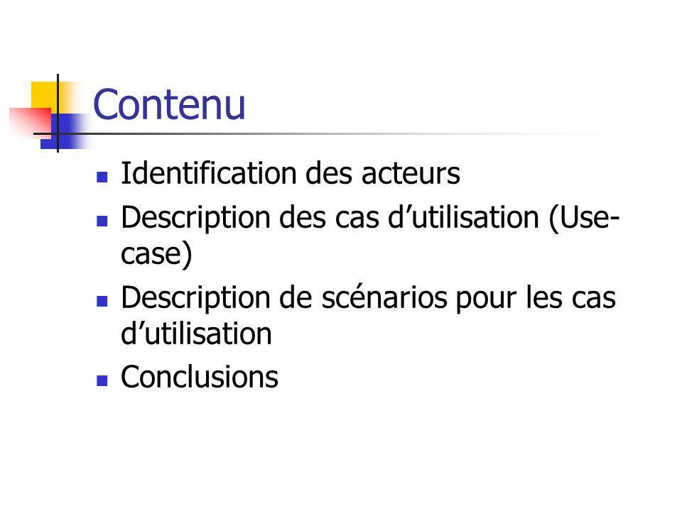 Contenu Identification des acteurs Description des cas dutilisation (Use- case) Description de scénarios pour les cas dutilisation Conclusions
