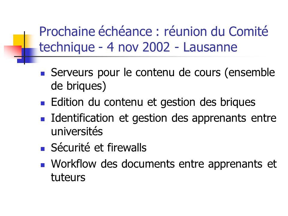 Prochaine échéance : réunion du Comité technique - 4 nov 2002 - Lausanne Serveurs pour le contenu de cours (ensemble de briques) Edition du contenu et
