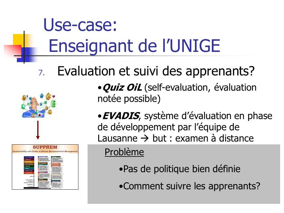Use-case: Enseignant de lUNIGE 7. Evaluation et suivi des apprenants? Quiz OiL (self-evaluation, évaluation notée possible) EVADIS, système dévaluatio