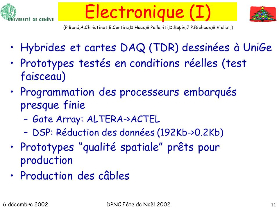 6 décembre 2002DPNC Fête de Noël 200211 Electronique (I) Hybrides et cartes DAQ (TDR) dessinées à UniGe Prototypes testés en conditions réelles (test