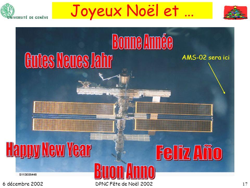 6 décembre 2002DPNC Fête de Noël 200217 Joyeux Noël et … AMS-02 sera ici