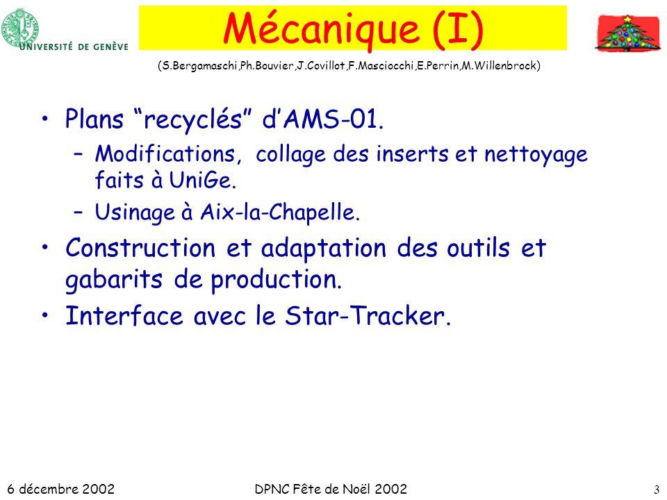 6 décembre 2002DPNC Fête de Noël 20023 Mécanique (I) Plans recyclés dAMS-01. –Modifications, collage des inserts et nettoyage faits à UniGe. –Usinage