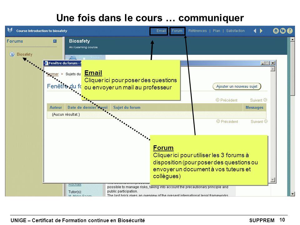 UNIGE – Certificat de Formation continue en Biosécurité SUPPREM 10 Une fois dans le cours … communiquer Email Cliquer ici pour poser des questions ou