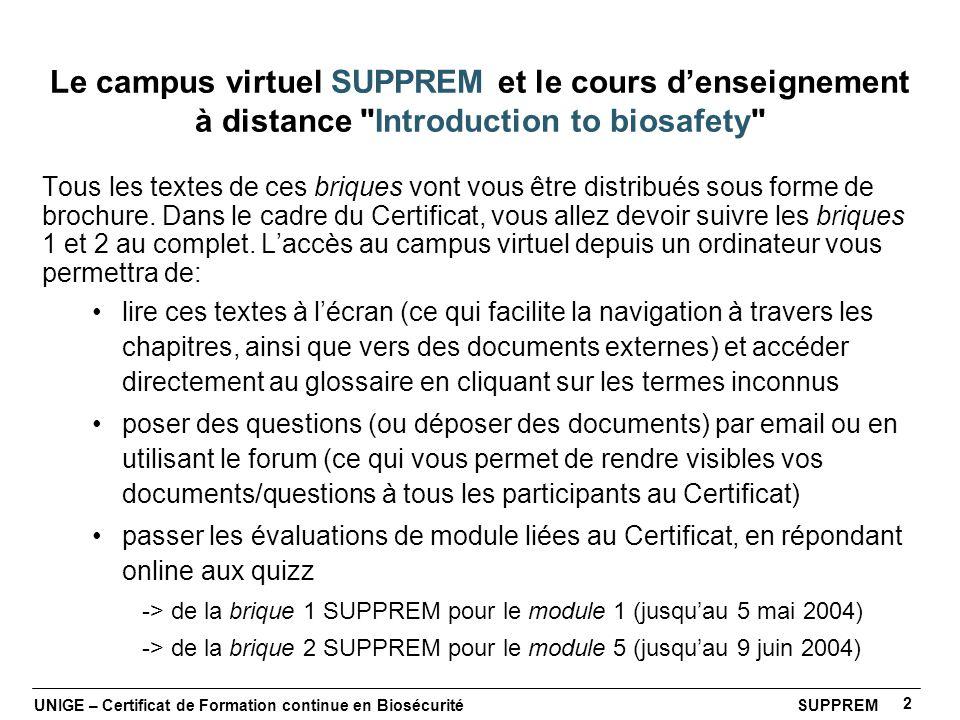 UNIGE – Certificat de Formation continue en Biosécurité SUPPREM 2 Tous les textes de ces briques vont vous être distribués sous forme de brochure. Dan