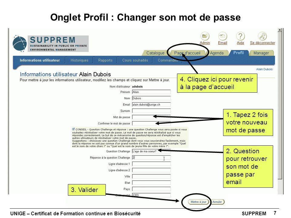 UNIGE – Certificat de Formation continue en Biosécurité SUPPREM 7 Onglet Profil : Changer son mot de passe 1. Tapez 2 fois votre nouveau mot de passe