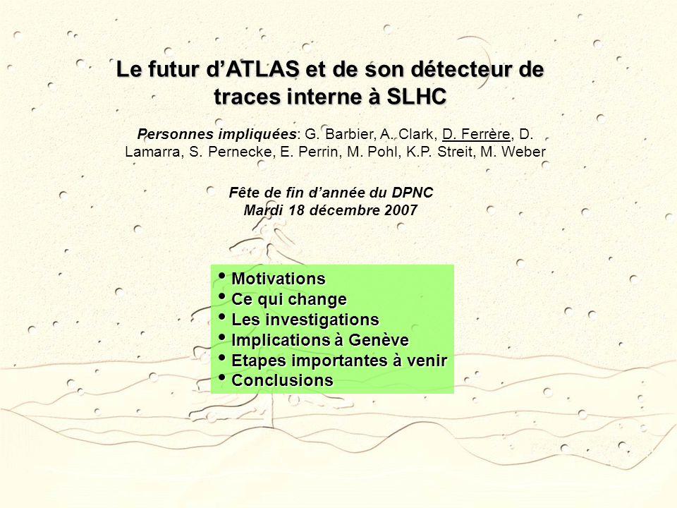Le futur dATLAS et de son détecteur de traces interne à SLHC Personnes impliquées: G.