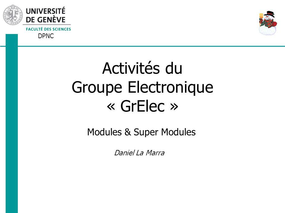 DPNC Daniel La Marra Activités du Groupe Electronique « GrElec » Modules & Super Modules