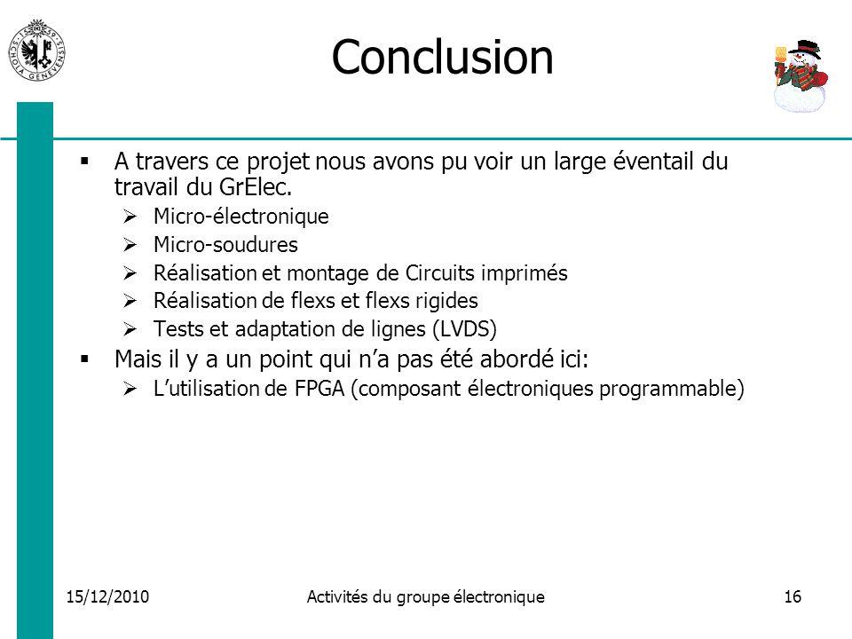 15/12/2010 Activités du groupe électronique16 Conclusion A travers ce projet nous avons pu voir un large éventail du travail du GrElec.