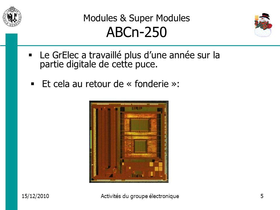 15/12/2010 Activités du groupe électronique5 Modules & Super Modules ABCn-250 Le GrElec a travaillé plus dune année sur la partie digitale de cette puce.
