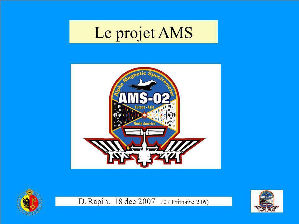 D. Rapin, 18 dec 2007 (27 Frimaire 216) Le projet AMS