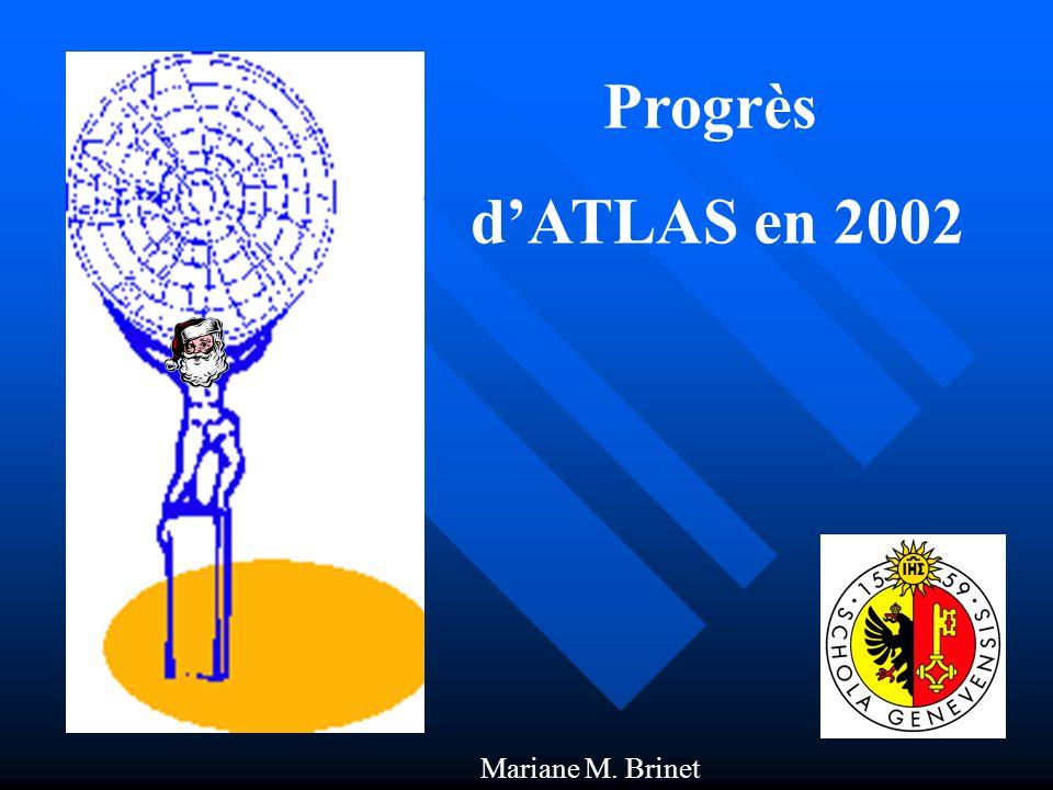 Progrès dATLAS en 2002 Mariane M. Brinet