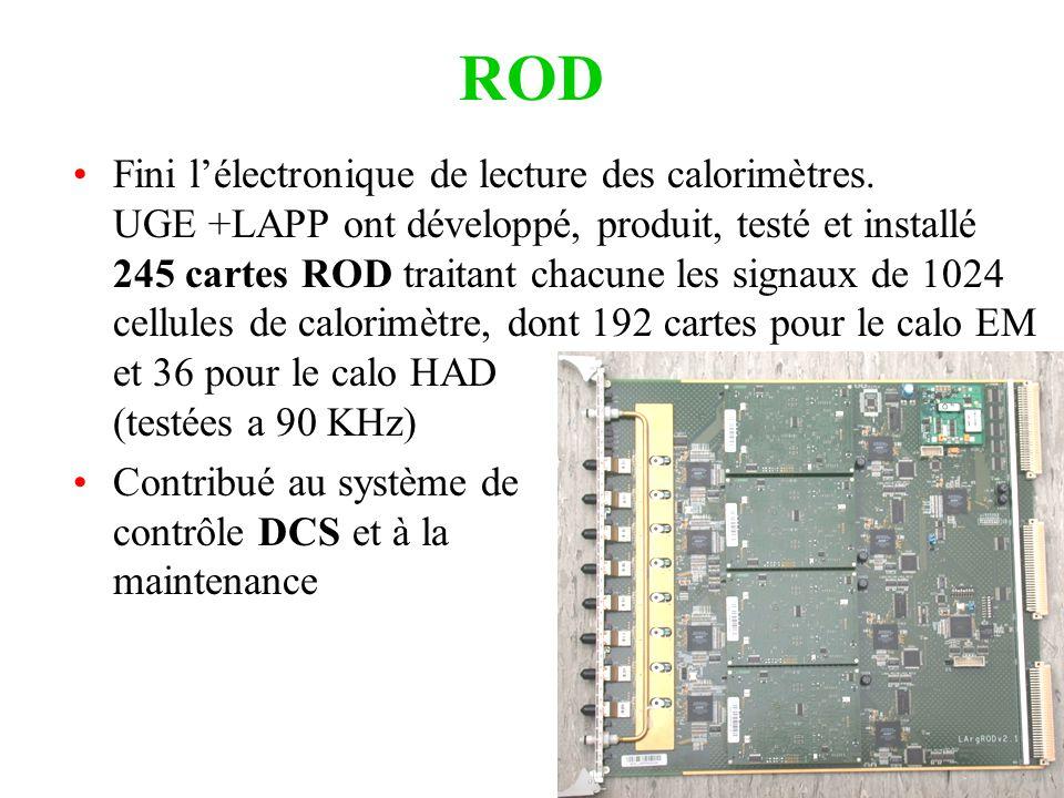 ROD Fini lélectronique de lecture des calorimètres. UGE +LAPP ont développé, produit, testé et installé 245 cartes ROD traitant chacune les signaux de