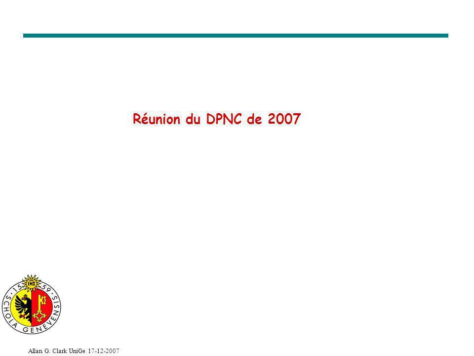 Allan G. Clark UniGe 17-12-2007 Réunion du DPNC de 2007