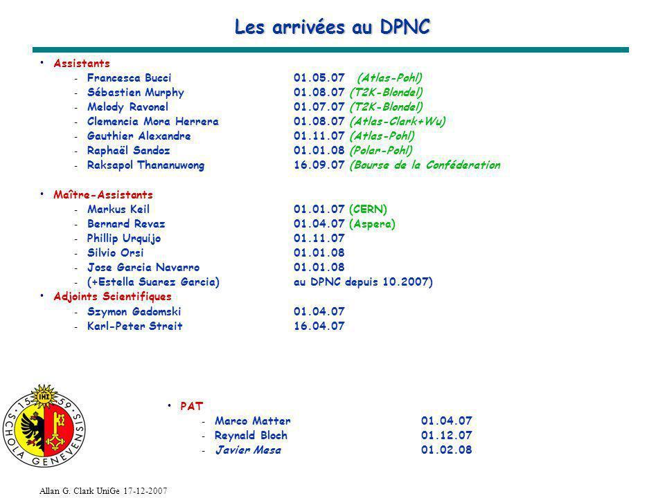 Allan G. Clark UniGe 17-12-2007 Les arrivées au DPNC Assistants - Francesca Bucci 01.05.07(Atlas-Pohl) - Sébastien Murphy01.08.07 (T2K-Blondel) - Melo