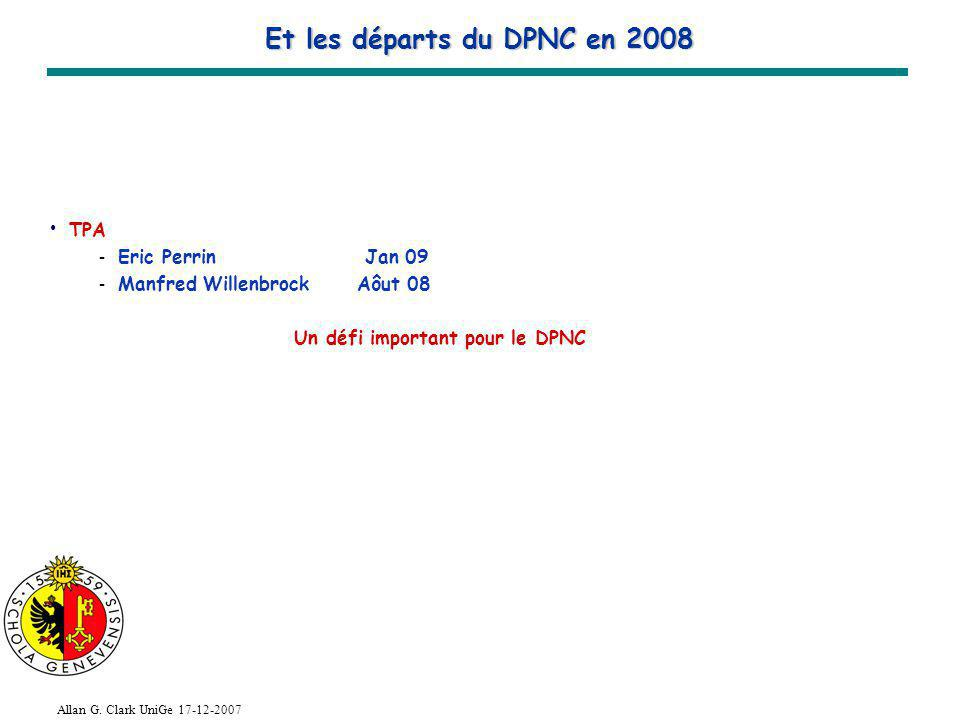 Allan G. Clark UniGe 17-12-2007 Et les départs du DPNC en 2008 TPA - Eric Perrin Jan 09 - Manfred Willenbrock Aôut 08 Un défi important pour le DPNC