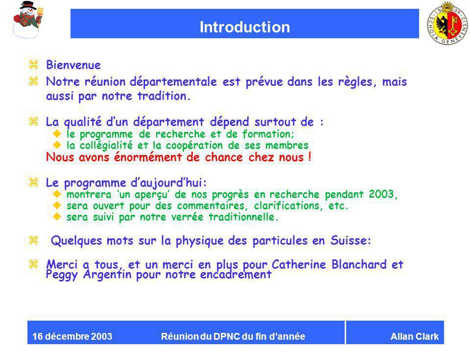 Réunion du DPNC du fin dannéeAllan Clark16 décembre 2003 Introduction zBienvenue zNotre réunion départementale est prévue dans les règles, mais aussi