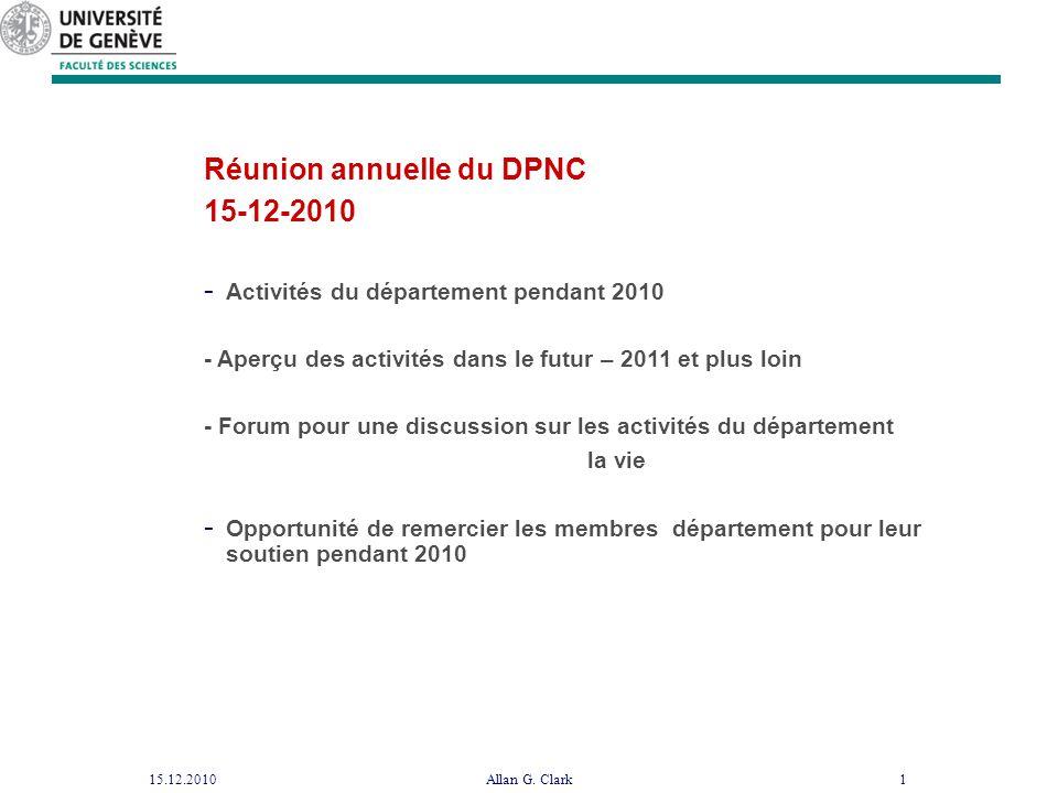 Réunion annuelle du DPNC 15-12-2010 - Activités du département pendant 2010 - Aperçu des activités dans le futur – 2011 et plus loin - Forum pour une discussion sur les activités du département la vie - Opportunité de remercier les membres département pour leur soutien pendant 2010 15.12.20101Allan G.