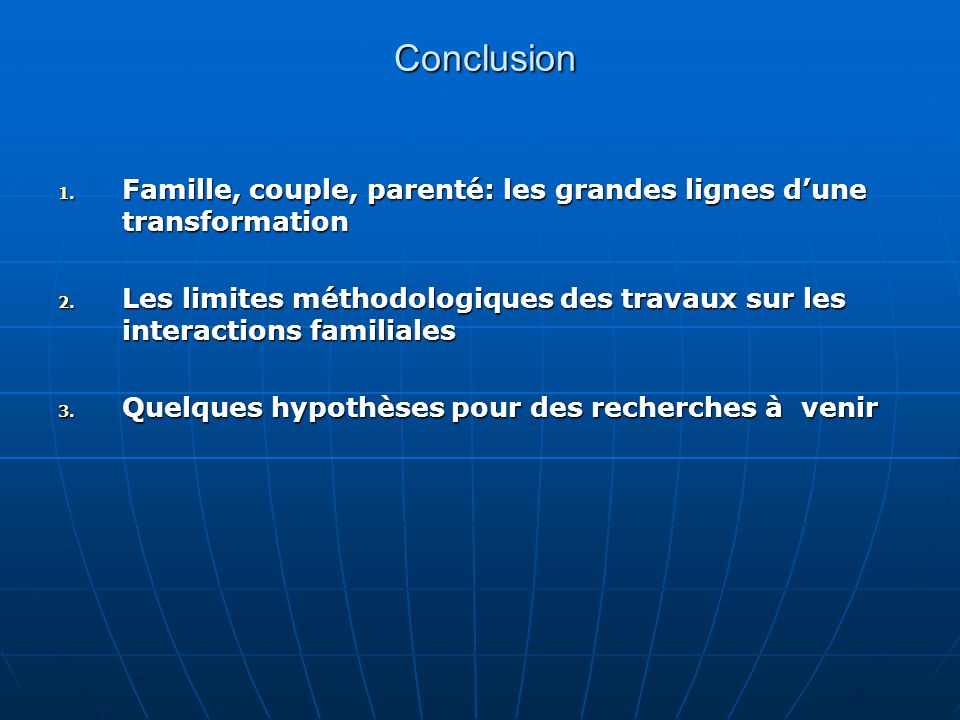 Conclusion Conclusion 1. Famille, couple, parenté: les grandes lignes dune transformation 2.