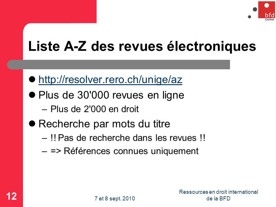 Liste A-Z des revues électroniques http://resolver.rero.ch/unige/az Plus de 30 000 revues en ligne –Plus de 2 000 en droit Recherche par mots du titre –!.