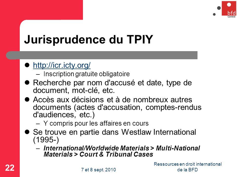 Jurisprudence du TPIY http://icr.icty.org/ –Inscription gratuite obligatoire Recherche par nom d accusé et date, type de document, mot-clé, etc.