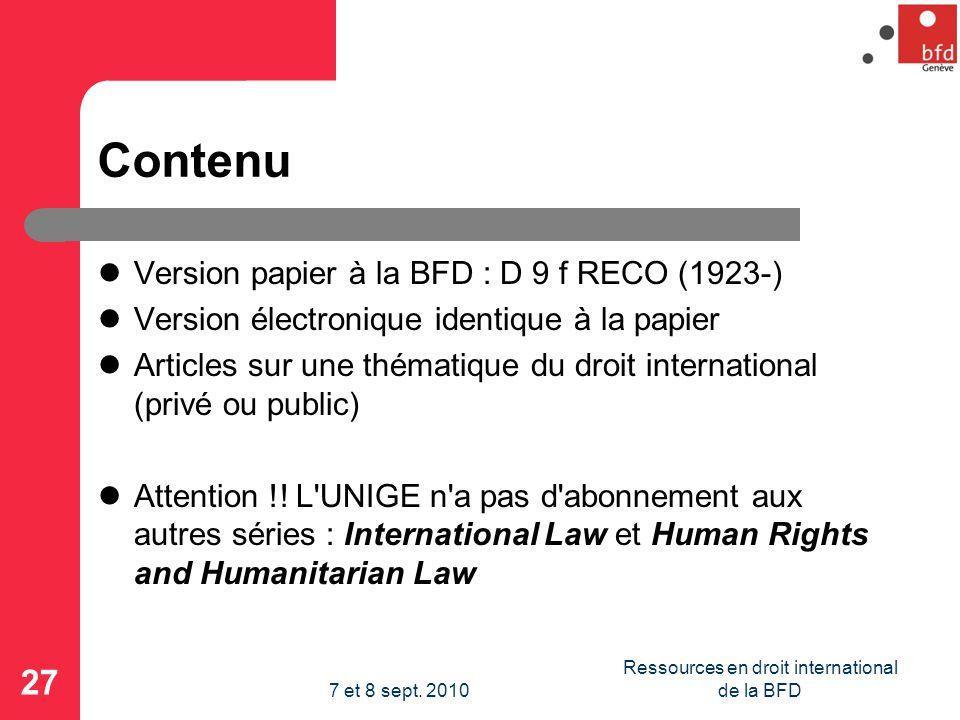 Contenu Version papier à la BFD : D 9 f RECO (1923-) Version électronique identique à la papier Articles sur une thématique du droit international (privé ou public) Attention !.