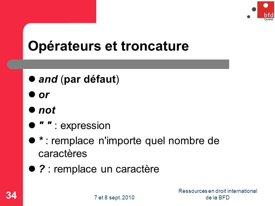 Opérateurs et troncature and (par défaut) or not : expression * : remplace n importe quel nombre de caractères .