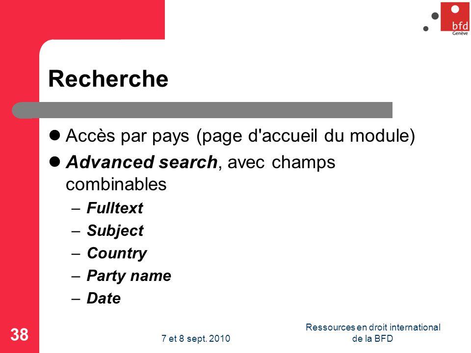 Recherche Accès par pays (page d accueil du module) Advanced search, avec champs combinables –Fulltext –Subject –Country –Party name –Date 38 Ressources en droit international de la BFD7 et 8 sept.