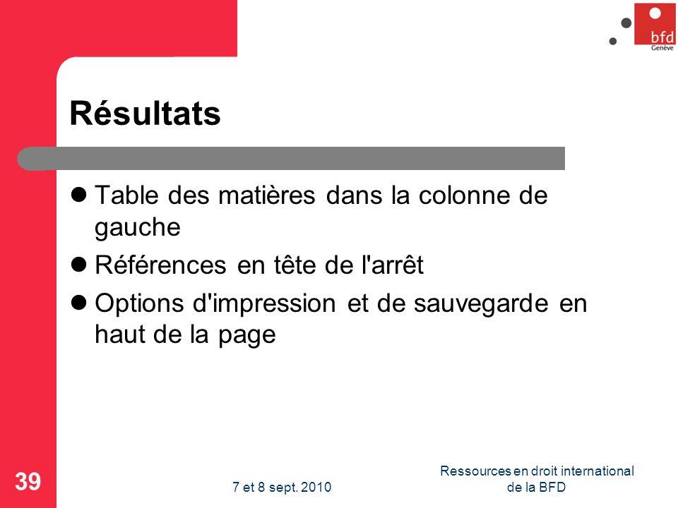 Résultats Table des matières dans la colonne de gauche Références en tête de l arrêt Options d impression et de sauvegarde en haut de la page 39 Ressources en droit international de la BFD7 et 8 sept.