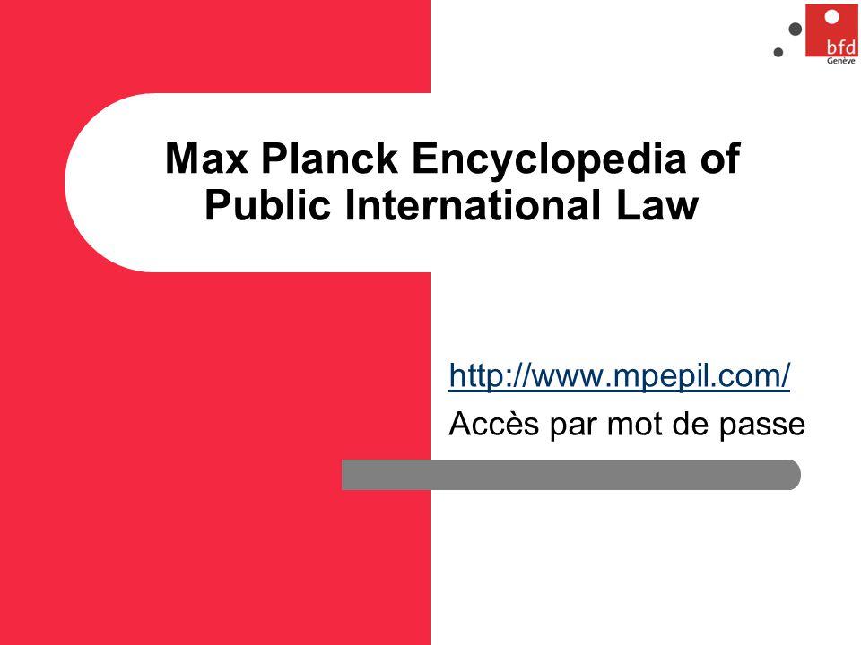 Max Planck Encyclopedia of Public International Law http://www.mpepil.com/ Accès par mot de passe