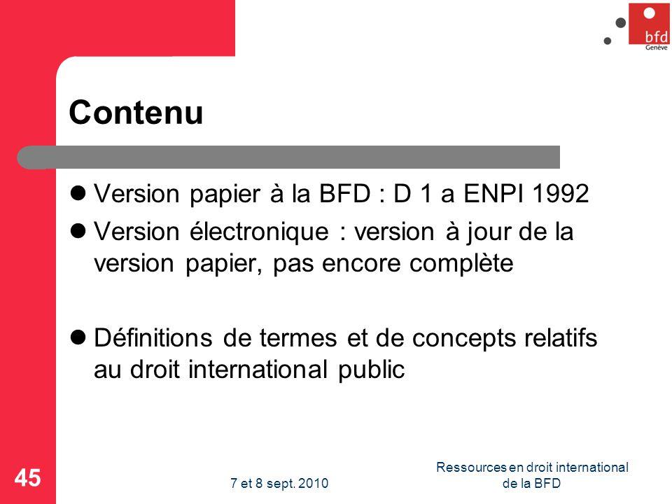 Contenu Version papier à la BFD : D 1 a ENPI 1992 Version électronique : version à jour de la version papier, pas encore complète Définitions de termes et de concepts relatifs au droit international public 45 Ressources en droit international de la BFD7 et 8 sept.