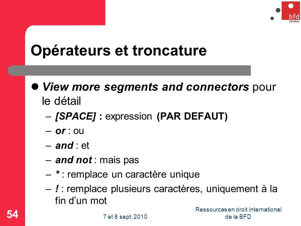 Opérateurs et troncature View more segments and connectors pour le détail –[SPACE] : expression (PAR DEFAUT) –or : ou –and : et –and not : mais pas –* : remplace un caractère unique –.