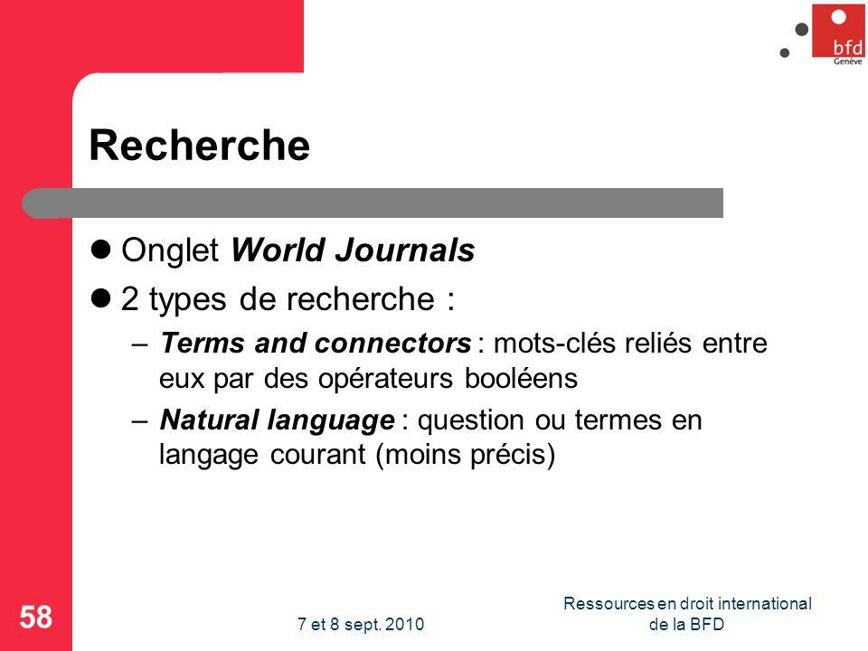 Recherche Onglet World Journals 2 types de recherche : –Terms and connectors : mots-clés reliés entre eux par des opérateurs booléens –Natural language : question ou termes en langage courant (moins précis) 58 Ressources en droit international de la BFD7 et 8 sept.