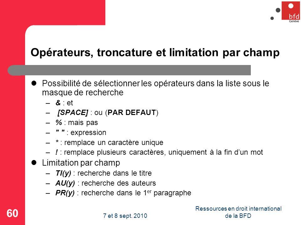 Opérateurs, troncature et limitation par champ Possibilité de sélectionner les opérateurs dans la liste sous le masque de recherche –& : et – [SPACE] : ou (PAR DEFAUT) –% : mais pas – : expression –* : remplace un caractère unique –.