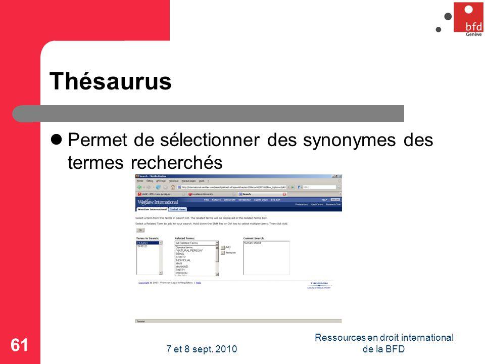 Thésaurus Permet de sélectionner des synonymes des termes recherchés 61 Ressources en droit international de la BFD7 et 8 sept.