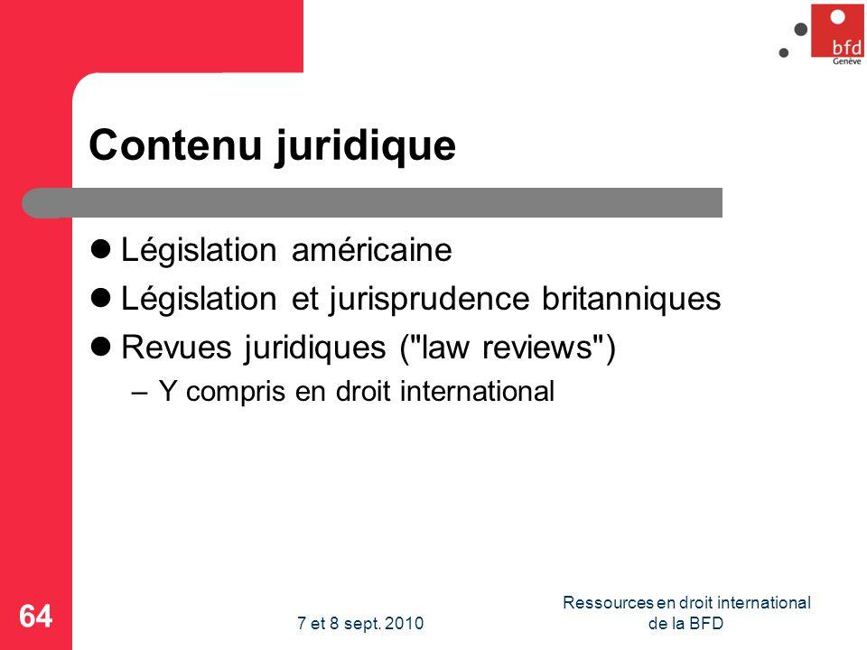 Contenu juridique Législation américaine Législation et jurisprudence britanniques Revues juridiques ( law reviews ) –Y compris en droit international 64 Ressources en droit international de la BFD7 et 8 sept.