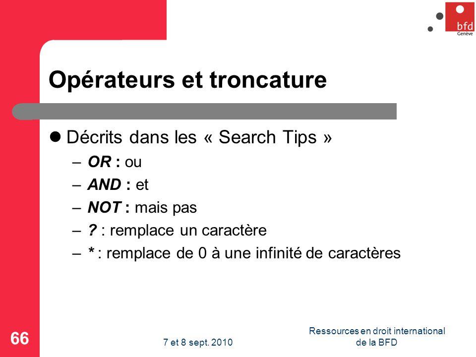 Opérateurs et troncature Décrits dans les « Search Tips » –OR : ou –AND : et –NOT : mais pas –.