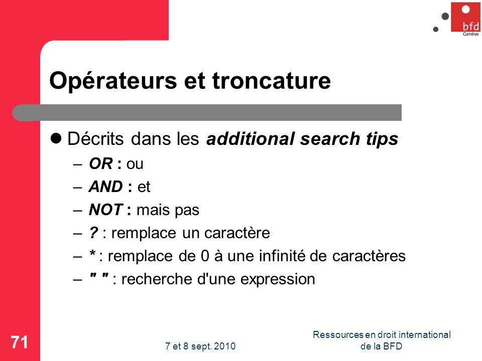 Opérateurs et troncature Décrits dans les additional search tips –OR : ou –AND : et –NOT : mais pas –.